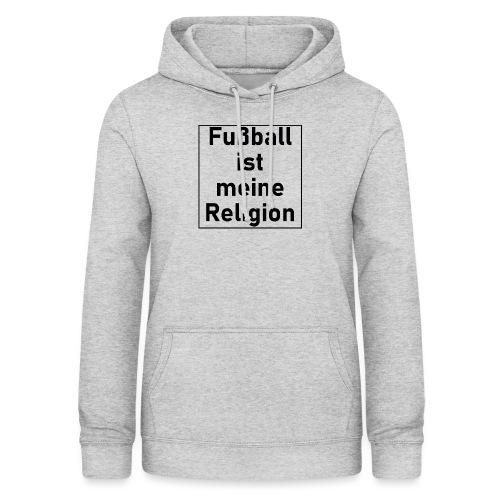Fußball ist meine Religion V2 - Frauen Hoodie