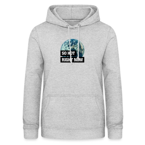 earth - so hot right now - Women's Hoodie
