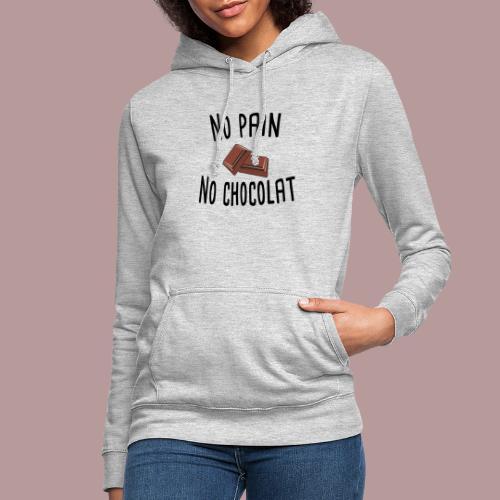 No pain no chocolat citation drôle - Sweat à capuche Femme