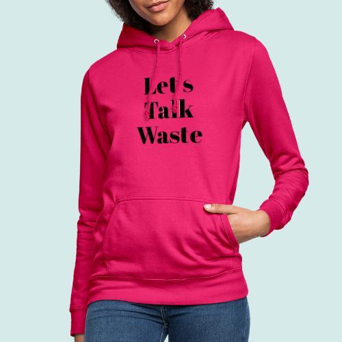 Let´s talk waste produkt - Frauen Hoodie