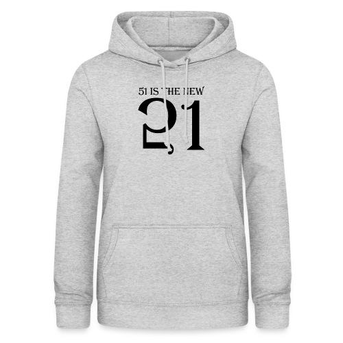 51 Is The New 21 - Women's Hoodie