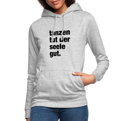 tanzen tut der seele gut. / Rave T-Shirt Design / - Frauen Hoodie