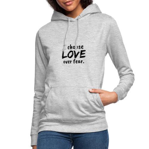 I choose love over fear. Liebe, anstatt Angst - Frauen Hoodie