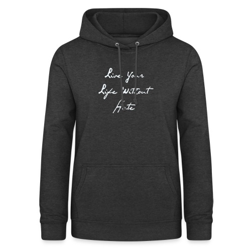 Live your life without hate - Women's Hoodie