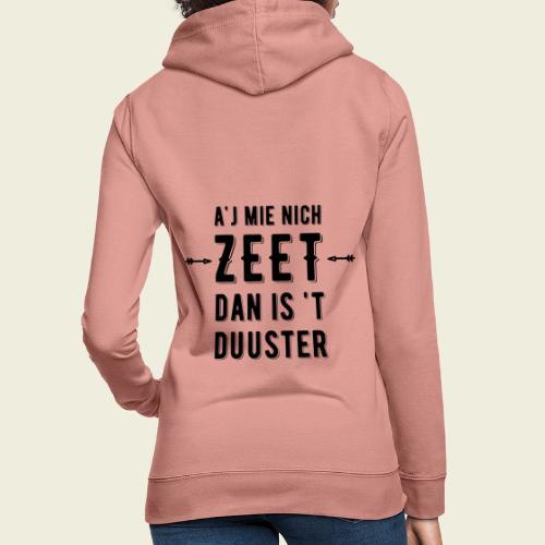 A'j mie nich zeet dan is 't duuster - Vrouwen hoodie