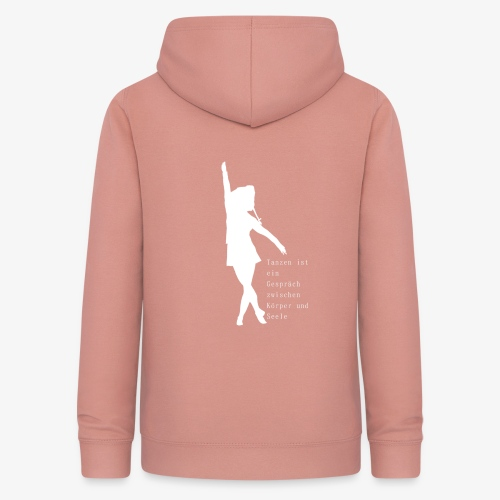 Tanzen ist ein Gespräch zwischen Körper und Seele - Frauen Hoodie