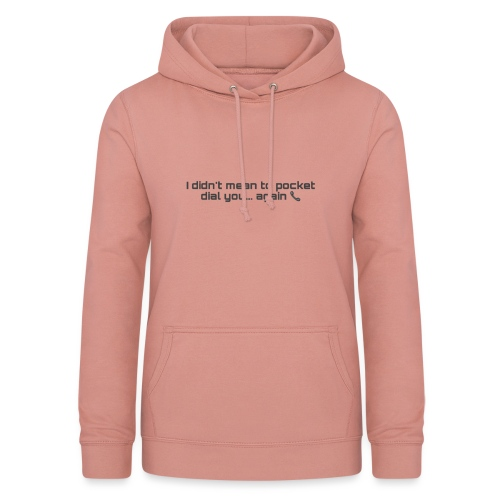 I Didn't Mean To Pocket Dial You - Dame hoodie