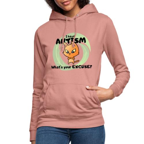 I have AUTISM, what's your excuse? - Women's Hoodie
