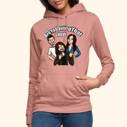 AreYaHavingThat Show - Women's Hoodie