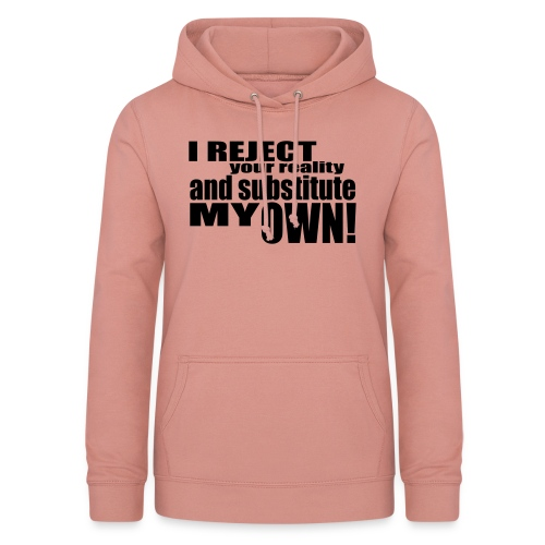 I reject your reality and substitute my own - Women's Hoodie