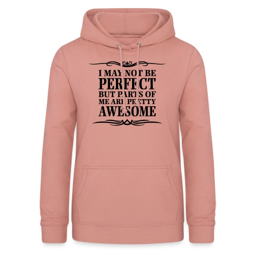 I May Not Be Perfect - Women's Hoodie