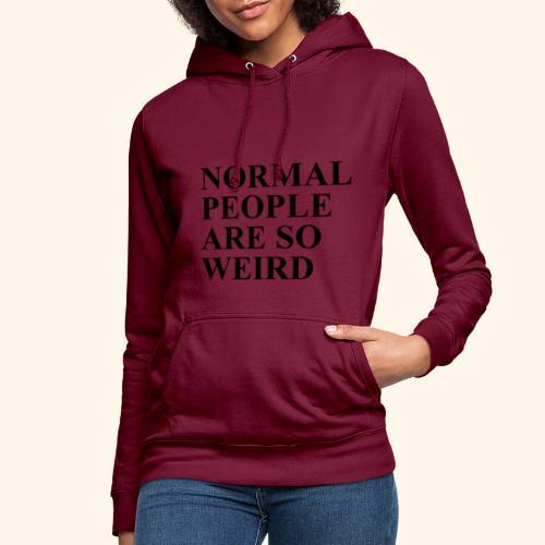 Normal people are so weird - Frauen Hoodie
