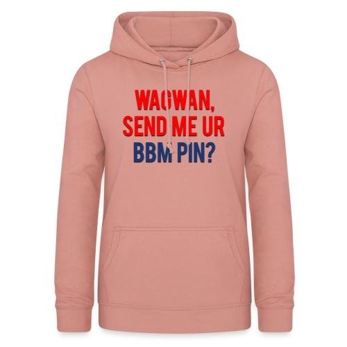 Wagwan Send BBM Clean - Women's Hoodie