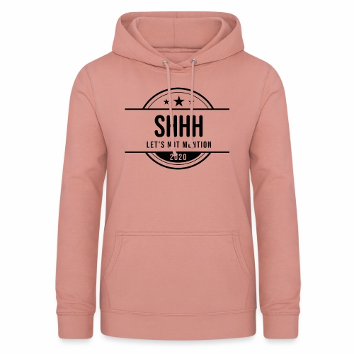 Shhh ... Let's not mention 2020 - Women's Hoodie