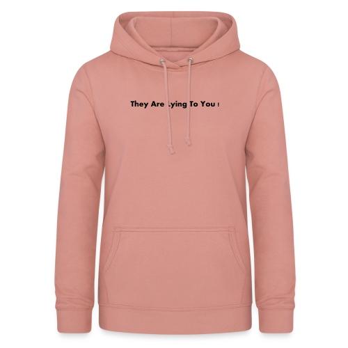 theyarelyingtoyou - Vrouwen hoodie