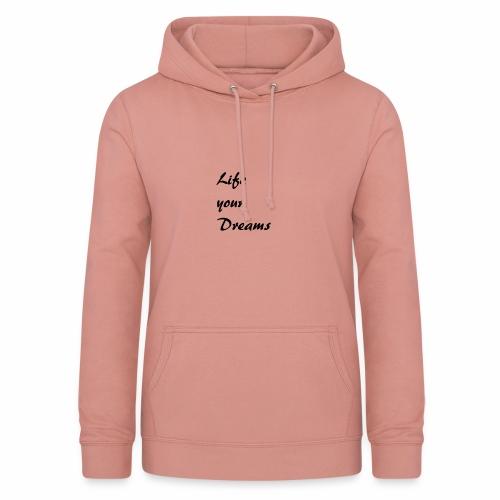 Life your Dreams - Frauen Hoodie