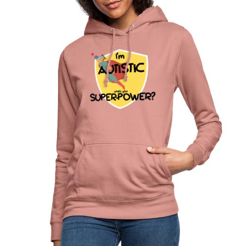 I'm AUTISTIC, what's your SUPERPOWER? - Women's Hoodie