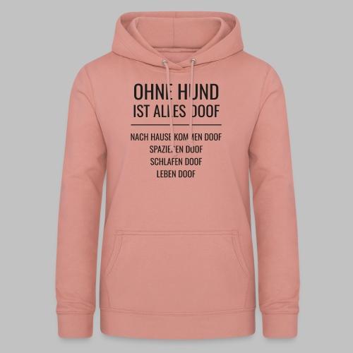 OHNE HUND IST ALLES DOOF - Black Edition - Frauen Hoodie