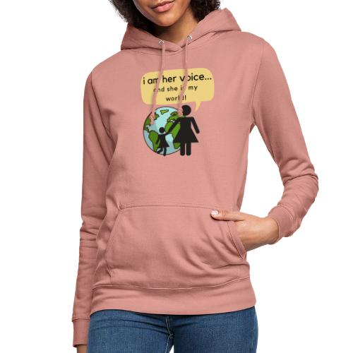 I am her voice and she is my world! - Women's Hoodie