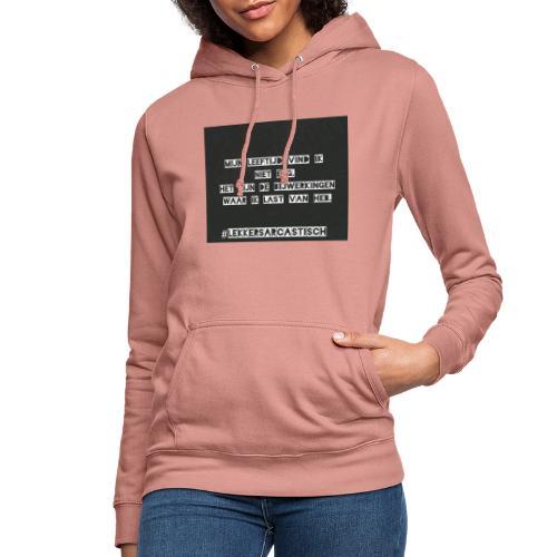Lekker sarcastisch - Vrouwen hoodie