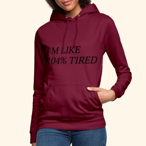 I'm like 104% tired - Frauen Hoodie