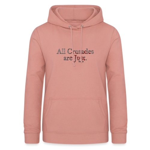 All Crusades Are Just. - Women's Hoodie