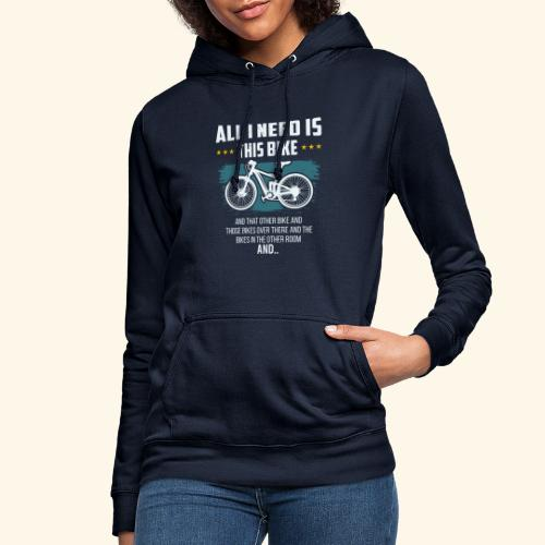 All I Need Is This Bike - Frauen Hoodie