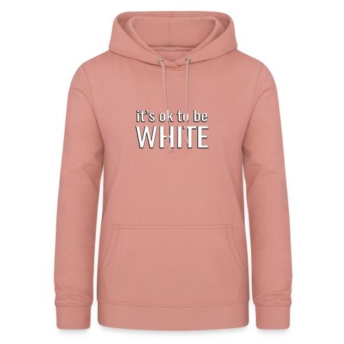 It's ok to be white - Women's Hoodie