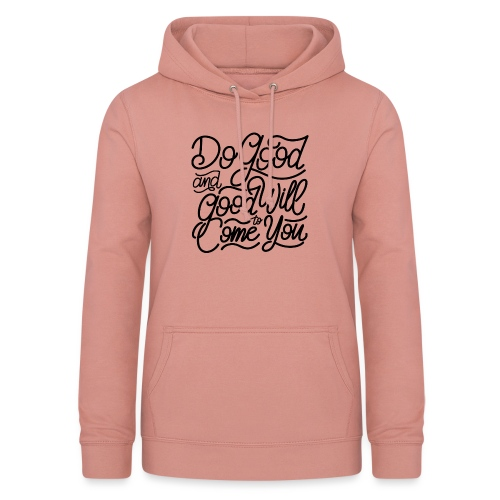 Do good and good will to come you ! - Sweat à capuche Femme