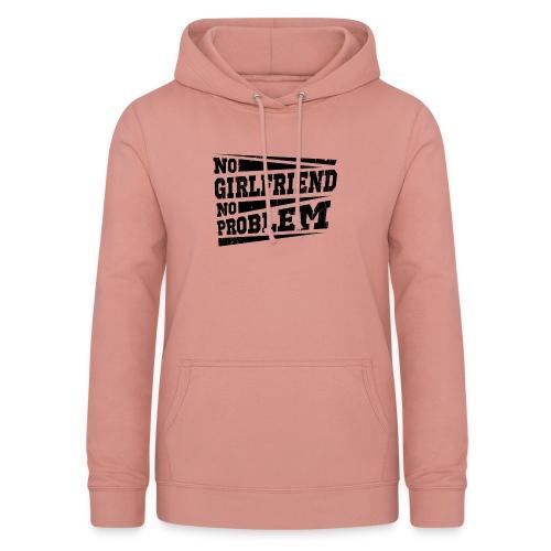 No Girlfriend No Problem - Frauen Hoodie