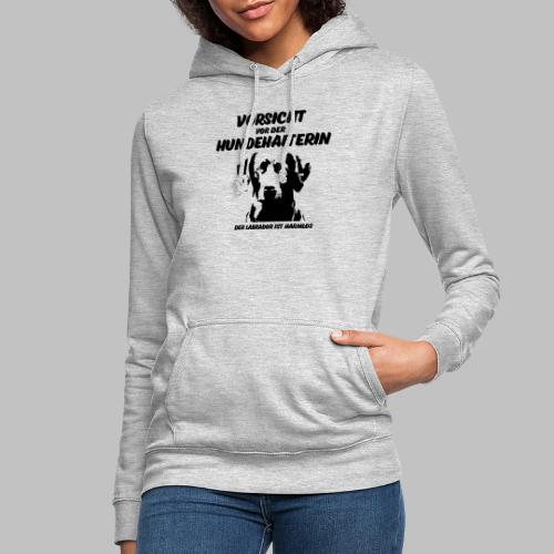 Vorsicht vor der Hundehalterin der Labrador Spruch - Frauen Hoodie