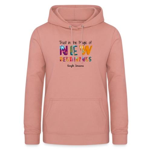 Trust In The Magic Of New Beginnings - Vrouwen hoodie