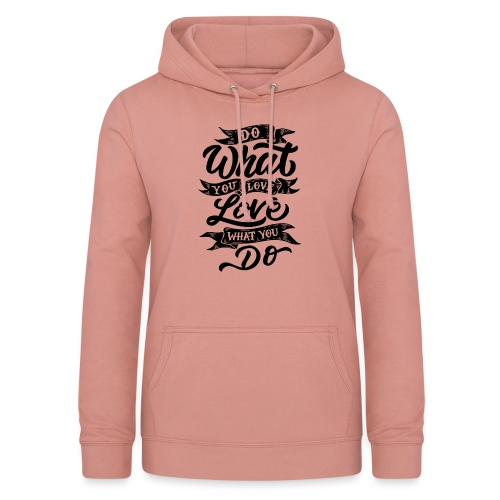 Do what you love / Love what you do. - Sweat à capuche Femme