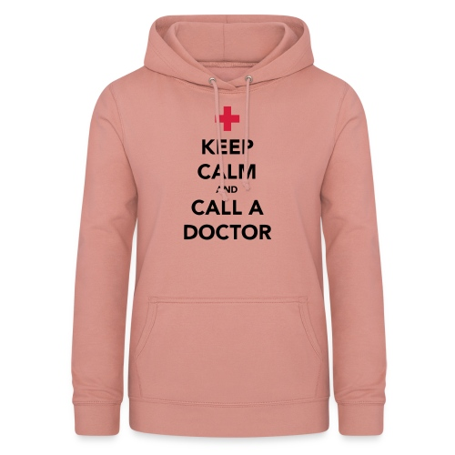 Keep Calm and Call a Doctor - Women's Hoodie