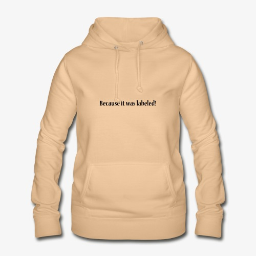 Because it was labeled! - Women's Hoodie