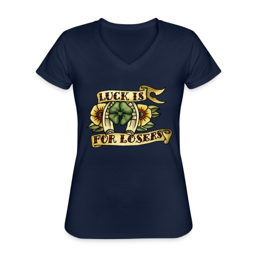 Luck Is For Losers - Classic Women's V-Neck T-Shirt