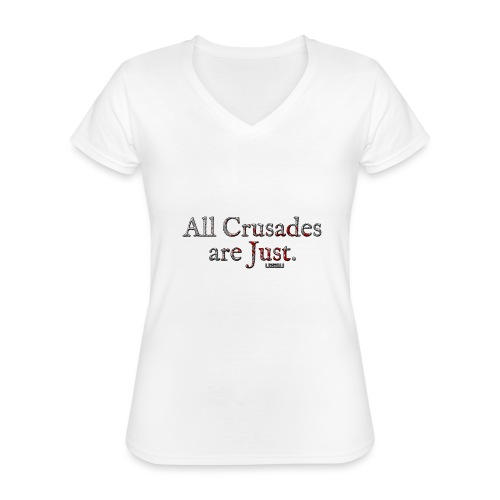 All Crusades Are Just. - Classic Women's V-Neck T-Shirt