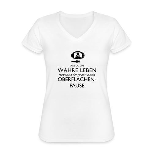 Das Wahre Leben? Nur Oberflächenpause! - Klassisches Frauen-T-Shirt mit V-Ausschnitt