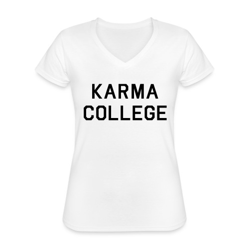 Karma College Karma Fucks Back What goes - Classic Women's V-Neck T-Shirt