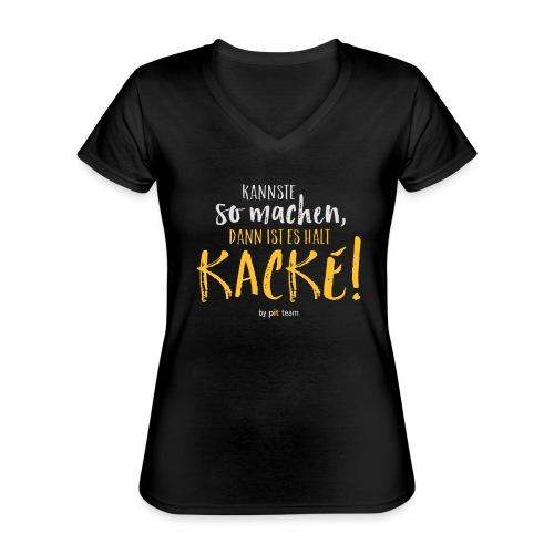 Kannste so machen, dann ist es halt kacke! - Klassisches Frauen-T-Shirt mit V-Ausschnitt