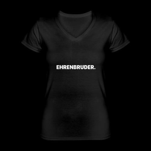 EHRENBRUDER-White - Klassisches Frauen-T-Shirt mit V-Ausschnitt