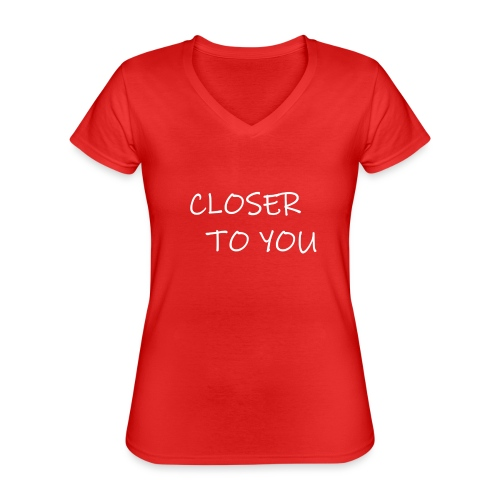 CLOSER TO YOU song title print - Klassisk dame T-shirt med V-udskæring