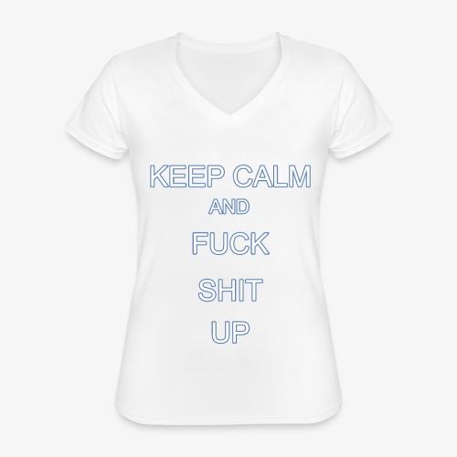 Keep Calm and Fuck Shit Up - Maglietta da donna classica con scollo a V