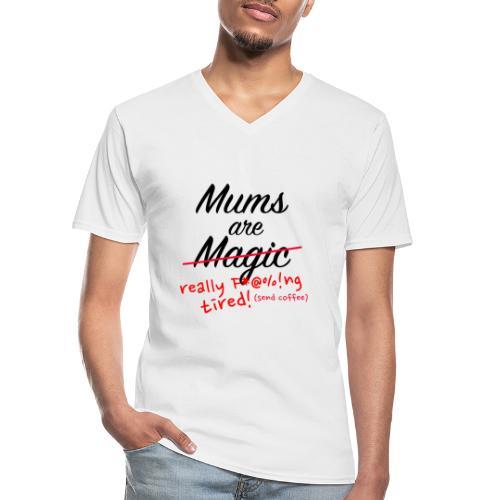 Mums are Magic ... really F * @%! Ng tired! - Men's V-Neck T-Shirt