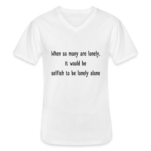 Selfish to be lonely alone - Klassinen miesten t-paita v-pääntiellä