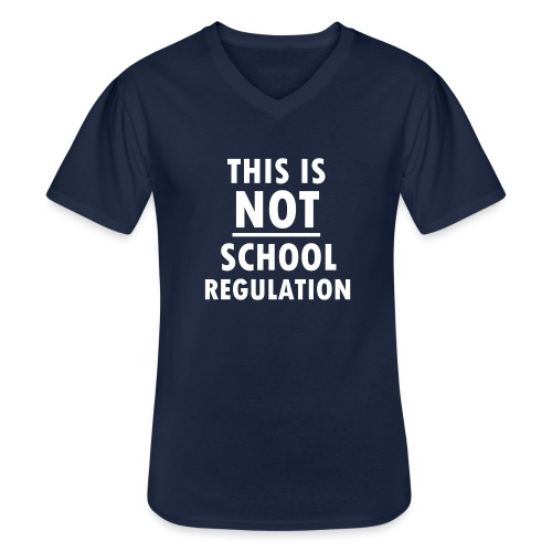 Not School Regulation - Men's V-Neck T-Shirt