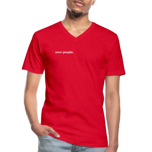 eww people. - Men's V-Neck T-Shirt