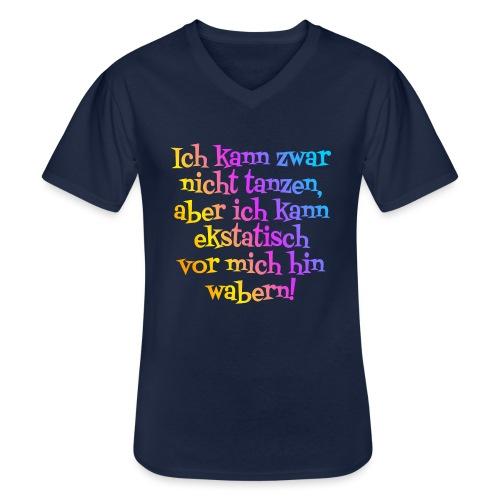 Nicht tanzen aber ekstatisch wabern - Klassisches Männer-T-Shirt mit V-Ausschnitt
