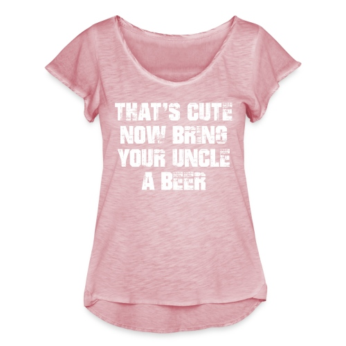 That's Cute Now Bring Your Uncle A Beer - Women's Ruffle T-Shirt