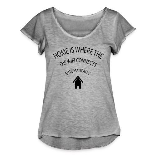 Home is where the Wifi connects automatically - Women's Ruffle T-Shirt